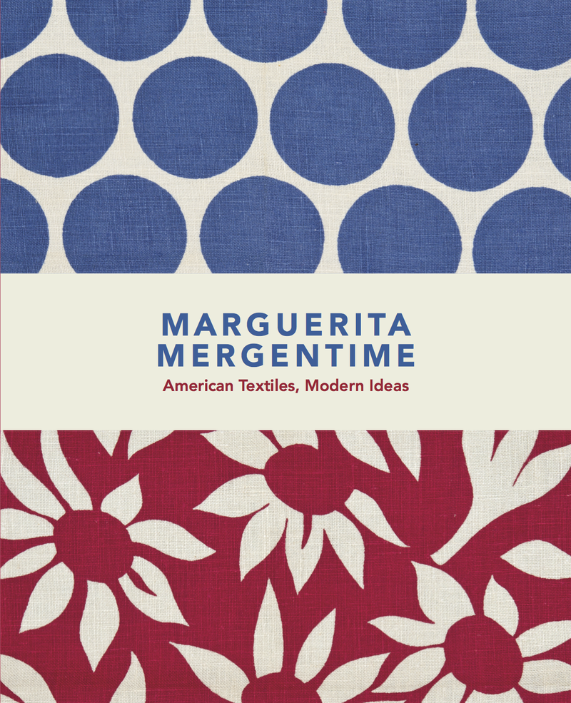 The cover of 'Marguerita Mergentime: American Textiles, Modern Ideas'.