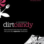 Dirt Candy: A Cookbook: Flavor-Forward Food from the Upstart New York City Vegetarian Restaurant