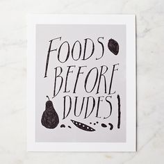 Foods Before Dudes Print