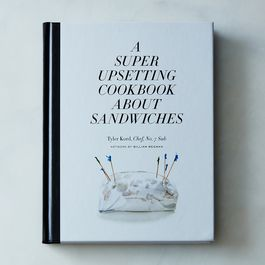A Super Neurotic, Juicy Cookbook (Mostly About Sandwiches)