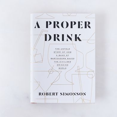A Proper Drink : How a Band of Bartenders Saved the Civilized Drinking World, Signed Copy
