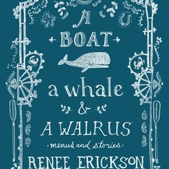 A Boat, A Whale, and A Walrus: Renee Erickson's Provençal- and Seattle-Inspired Menus