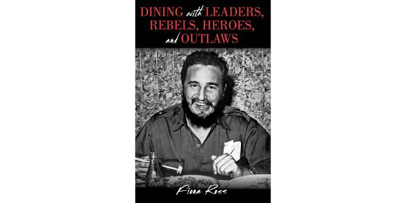 For more, Fiona's book is Dining with Leaders, Rebels, Heroes, and Outlaws.