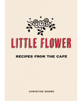 Little Flower: Recipes from the Café