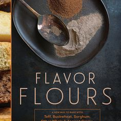 Flavor Flours: Alice Medrich's Wholesome Guide to Gluten-Free Baking